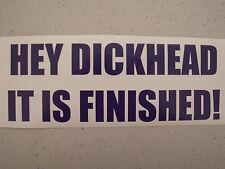 Hey Dickhead It Is Finished Decal RAT ROD GASSER Car Kulture DeLuxe ol skool rod