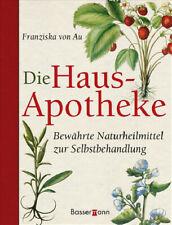Die Hausapotheke: Bewährte Naturheilmittel zur Selbstbehandlung - Franziska von