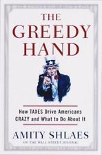 The Greedy Hand : How Taxes Drive Americans Crazy and What to Do about It by...