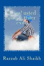 ¡Crea! Usted Puede Tener éxito by Razzab Shaikh (2015, Paperback)