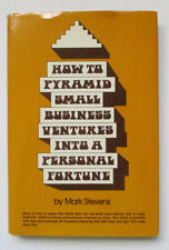 How to Pyramid Small Business Ventures Into Personal Fortune (Book, Mark Stevens