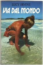 Lucy Irvine VIA DAL MONDO (Castaway) Mondadori 1984 Viaggio Stretto di Torres