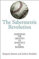 Sabermetric Revolution : Assessing the Growth of Analytics in Baseball, Paper...