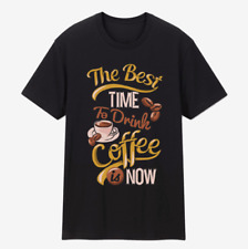 New listing The Best Time To Drink Coffee Is now Funny Caffeine Gift Black T-Shirt S-6XL