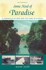 Some Kind of Paradise : A Chronicle of Man and the Land in Florida by Mark Derr