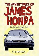 The Adventures of James Honda : An Auto Biography by D. A. Hamilton (2010,...