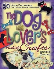 The Dog Lover's Book of Crafts: 50 Home Decorations That Celebrate Man-ExLibrary