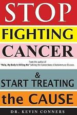 Stop Fighting Cancer And Start Treating The Cause: By Dr. Kevin S. Conners DC