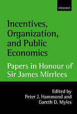 Incentives, Organization, and Public Economics: Papers in Honour of Sir James Mi