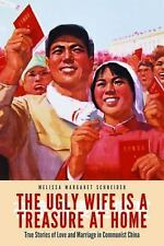 The Ugly Wife Is a Treasure at Home: True Stories of Love and Marriage in Commun