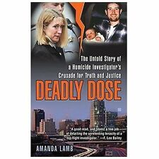 Deadly Dose: The Untold Story of a Homicide Investigator's Crusade for Truth and