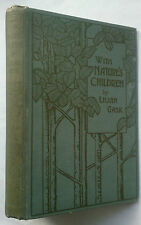 LILIAN GASK.WITH NATURE'S CHILDREN.1ST HB 1909.BW ILLS,DOROTHY HARDY,RARE AUTHOR