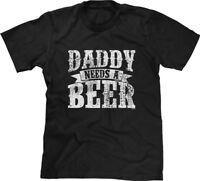 Daddy Needs A Beer Fathers Day Present Gift Funny Humor Drinking Joke Mens Tee