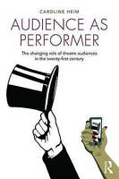 Audience as Performer. The changing role of theatre audiences in the twenty-firs