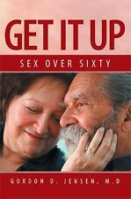 Get It Up : Sex for over Sixty by Gordon D. Jensen (2013, Hardcover)