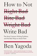 How to Not Write Bad : The Most Common Writing Problems and the Best Ways to...