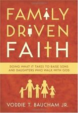 Family Driven Faith: Doing What It Takes to Raise