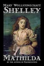 Mathilda by Mary Wollstonecraft Shelley, Fiction, Classics (Hardback or Cased Bo