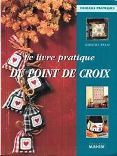 Le livre pratique DU POINT DE CROIX - Dorothy WOOD - Plus de 150 projets