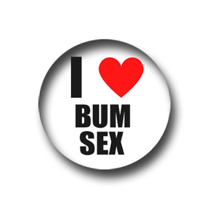 I LOVE BUM SEX PIN BADGE (1 inch / 25mm) CHEAP POSTAGE FOR BULK BUYS