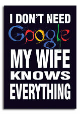 I don`t need a GOOGLE, My Wife knows everything ,Funny Good Quality Wooden Sign