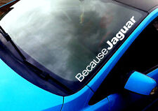 Because Jaguar ANY COLOUR Windscreen Sticker XF XKR V6 V8 F TYPE Car Vinyl Decal