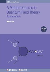A Modern Course In Quantum Field Theory, Volume 1: Fundamentals