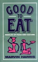 Good to Eat: Riddles of Food and Culture by Marvin Harris