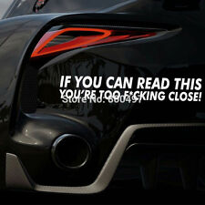 If you can Read This Your Too F**kin Close Bumper Van Window Laptop DECAL White