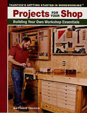 Projects for Your Shop: Building Your Own Workshop Essentials (Taunton's Getting