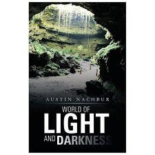 World of Light and Darkness by Austin Nachbur (2013, Paperback)