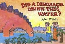 Did a Dinosaur Drink This Water? by Robert E. Wells (2006, Picture Book)
