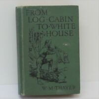 From Log Cabin to White House WM Thayer Life of President Garfield Hardback Book