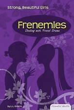 Frenemies: Dealing with Friend Drama (Essential Health: Strong, Beautiful Girls)