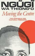 Moving the Centre: The Struggle For Cultural Freedoms (Studies in African Litera