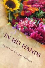 In His Hands : My Seven-Year Detour Through Cancer by Monica Nelson (2014,...