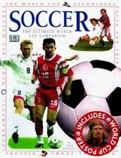 Soccer : The Ultimate World Cup Companion by Dorling Kindersley Publishing Staff