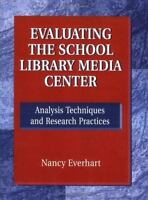 Evaluating the School Library Media Center: Analysis Techniques and Research P..