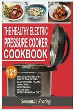 The Healthy Electric Pressure Cooker Cookbook: 121 Wholesome Recipes For Clean e
