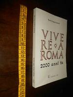 GG LIBRO: Vivere a Roma 2000 anni fa - Romolo Augusto Staccioli 2001
