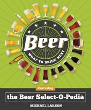 Beer: What to Drink Next: Featuring the Beer Select-O-Pedia Larson, Michael