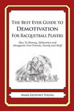 The Best Ever Guide to Demotivation for Racquetball Players: How To Dismay,