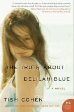 The Truth about Delilah Blue : A Novel by Tish Cohen (2010, Paperback)