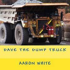 NEW Dave the Dump Truck by Aaron White