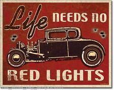 Life Needs No Red Lights Metal Tin Car Sign - Hot Rods Customs Racers Dragster