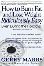 How to Burn Fat and Lose Weight Ridiculously Easy: Even During the Holidays!...