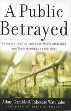 A Public Betrayed: An Inside Look at Japanese Media Atrocities and Their Warning