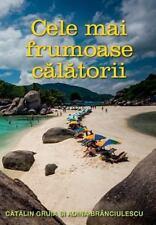 Cele Mai Frumoase Calatorii : O Colectie Personala de Superlative by Catalin...