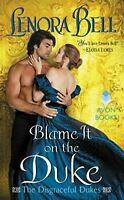 Blame It on the Duke: The Disgraceful Dukes by Bell, Lenora Book - NEW