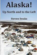 NEW Alaska! Up North and to the Left by Steven Swaks